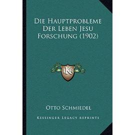 Die Hauptprobleme Der Leben Jesu Forschung (1902) - Otto Schmiedel