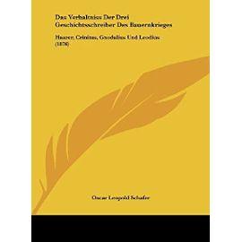 Das Verhaltniss Der Drei Geschichtsschreiber Des Bauernkrieges: Haarer, Crinitus, Gnodalius Und Leodius (1876) - Unknown