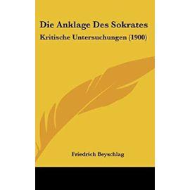 Die Anklage Des Sokrates: Kritische Untersuchungen (1900) - Unknown