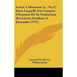 Lettre a Monsieur A... Du P... Dans Laquelle Est Compris L'Examen de Sa Traduction Des Livres Attribues a Zoroastre (1771) - Unknown