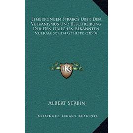 Bemerkungen Strabos Uber Den Vulkanismus Und Beschreibung Der Den Griechen Bekannten Vulkanischen Gehiete (1893) - Unknown