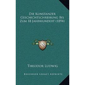 Die Konstanzer Geschichtschreibung Bis Zum 18 Jahrhundert (1894) - Unknown