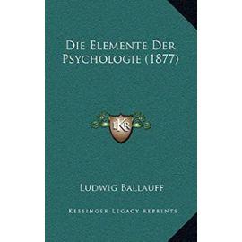 Die Elemente Der Psychologie (1877) - Ballauff, Ludwig