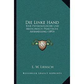 Die Linke Hand: Eine Physiologische Und Medicinisch-Praktische Abhandlung (1893) - Unknown
