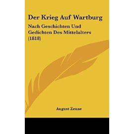 Der Krieg Auf Wartburg: Nach Geschichten Und Gedichten Des Mittelalters (1818) - Unknown
