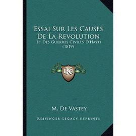 Essai Sur Les Causes de La Revolution: Et Des Guerres Civiles D'Hayti (1819) - Unknown
