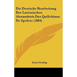 Die Deutsche Bearbeitung Der Lateinischen Alexandreis Des Quilichinus de Spoleto (1884) - Unknown