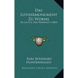 Das Luthermonument Zu Worms: Im Lichte Der Wahrheit (1868) - Unknown