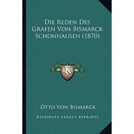 Die Reden Des Grafen Von Bismarck Schonhausen (1870) - Unknown