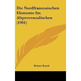 Die Nordfranzosischen Elemente Im Altprovenzalischen (1901) - Unknown