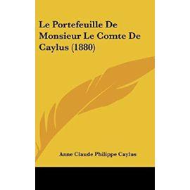 Le Portefeuille de Monsieur Le Comte de Caylus (1880) - Caylus Com, Anne Claude Philippe
