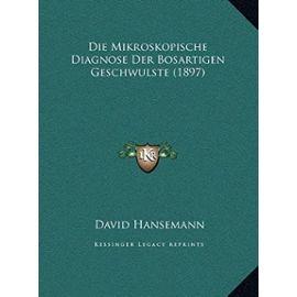 Die Mikroskopische Diagnose Der Bosartigen Geschwulste (1897) - Unknown