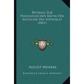 Beitrage Zur Philologischen Kritik Der Antigone Des Sophokles (1861) - Unknown