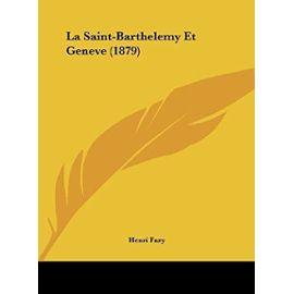 La Saint-Barthelemy Et Geneve (1879) - Unknown