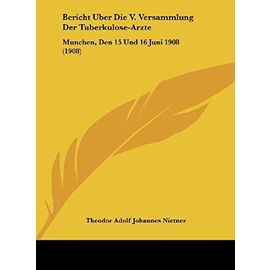 Bericht Uber Die V. Versammlung Der Tuberkulose-Arzte: Munchen, Den 15 Und 16 Juni 1908 (1908) - Unknown