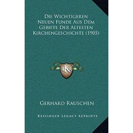 Die Wichtigeren Neuen Funde Aus Dem Gebiete Der Altesten Kirchengeschichte (1905) - Unknown