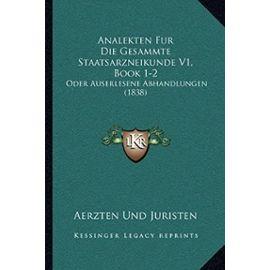 Analekten Fur Die Gesammte Staatsarzneikunde V1, Book 1-2: Oder Auserlesene Abhandlungen (1838) - Unknown