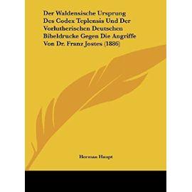 Der Waldensische Ursprung Des Codex Teplensis Und Der Vorlutherischen Deutschen Bibeldrucke Gegen Die Angriffe Von Dr. Franz Jostes (1886) - Unknown