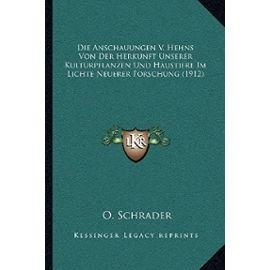 Die Anschauungen V. Hehns Von Der Herkunft Unserer Kulturpflanzen Und Haustiere Im Lichte Neuerer Forschung (1912) - O Schrader
