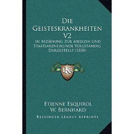 Die Geisteskrankheiten V2: In Beziehung Zur Medizin Und Staatsarzneikunde Vollstandig Dargestellt (1838) - Unknown