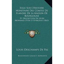 Essai Sur L'Histoire Monetaire Des Comtes de Flandre de La Maison de Bourgogne: Et Description de Leurs Monnaies D'Or Et D'Argent (1863) - Unknown