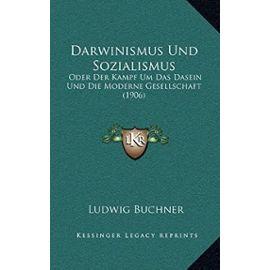 Darwinismus Und Sozialismus: Oder Der Kampf Um Das Dasein Und Die Moderne Gesellschaft (1906) - Unknown
