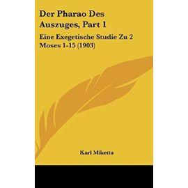 Der Pharao Des Auszuges, Part 1: Eine Exegetische Studie Zu 2 Moses 1-15 (1903) - Unknown