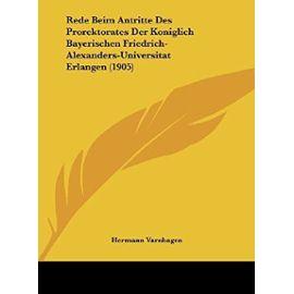 Rede Beim Antritte Des Prorektorates Der Koniglich Bayerischen Friedrich-Alexanders-Universitat Erlangen (1905) - Unknown