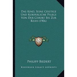 Das Kind, Seine Geistige Und Korperliche Pflege Von Der Geburt Bis Zur Reife (1906) - Philipp Biedert