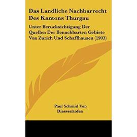 Das Landliche Nachbarrecht Des Kantons Thurgau: Unter Berucksichtigung Der Quellen Der Benachbarten Gebiete Von Zurich Und Schaffhausen (1903) - Unknown