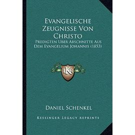 Evangelische Zeugnisse Von Christo: Predigten Uber Abschnitte Aus Dem Evangelium Johannis (1853) - Daniel Schenkel