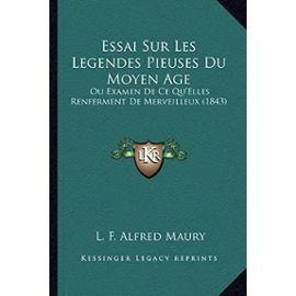 Essai Sur Les Legendes Pieuses Du Moyen Age: Ou Examen de Ce Qu'elles Renferment de Merveilleux (1843) - Unknown
