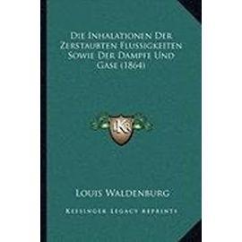 Die Inhalationen Der Zerstaubten Flussigkeiten Sowie Der Dampfe Und Gase (1864) - Unknown