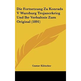 Die Fortsetzung Zu Konrads V Wurzburg Trojanerkrieg Und Ihr Verhaltnis Zum Original (1891) - Unknown