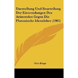 Darstellung Und Beurteilung Der Einwendungen Des Aristoteles Gegen Die Platonische Ideenlehre (1905) - Unknown