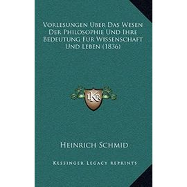 Vorlesungen Uber Das Wesen Der Philosophie Und Ihre Bedeutung Fur Wissenschaft Und Leben (1836) - Unknown