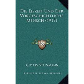 Die Eiszeit Und Der Vorgeschichtliche Mensch (1917) - Gustav Steinmann