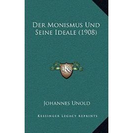 Der Monismus Und Seine Ideale (1908) - Johannes Unold