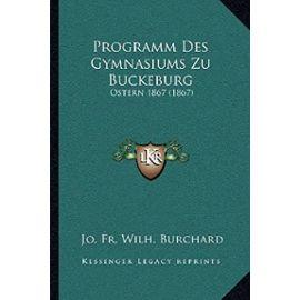 Programm Des Gymnasiums Zu Buckeburg: Ostern 1867 (1867) - Unknown