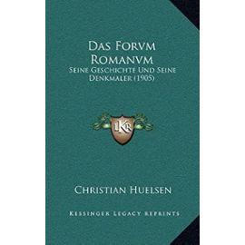 Das Forvm Romanvm: Seine Geschichte Und Seine Denkmaler (1905) - Unknown