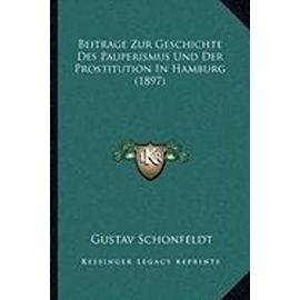 Beitrage Zur Geschichte Des Pauperismus Und Der Prostitution in Hamburg (1897) - Unknown