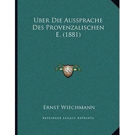 Uber Die Aussprache Des Provenzalischen E. (1881) - Unknown