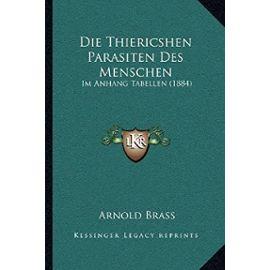 Die Thiericshen Parasiten Des Menschen: Im Anhang Tabellen (1884) - Unknown