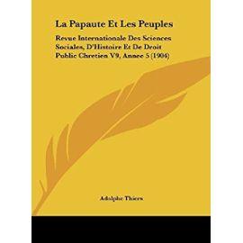La Papaute Et Les Peuples: Revue Internationale Des Sciences Sociales, D'Histoire Et de Droit Public Chretien V9, Annee 5 (1904) - Unknown
