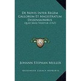 de Novis Inter Regem Gallorum Et Magistratum Dissensionibus: Quid Mihi Videtur (1767) - Muller, Johann Stephan