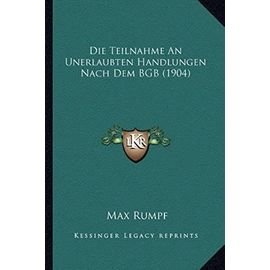 Die Teilnahme an Unerlaubten Handlungen Nach Dem Bgb (1904) - Max Rumpf
