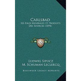 Carlsbad: Ses Eaux Minerales Et Produits Des Sources (1894) - Unknown