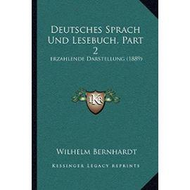 Deutsches Sprach Und Lesebuch, Part 2: Erzahlende Darstellung (1889) - Unknown