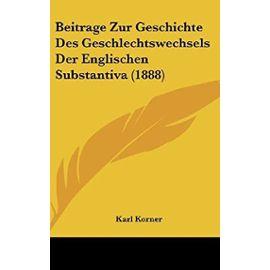 Beitrage Zur Geschichte Des Geschlechtswechsels Der Englischen Substantiva (1888) - Unknown