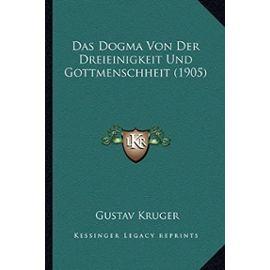 Das Dogma Von Der Dreieinigkeit Und Gottmenschheit (1905) - Unknown